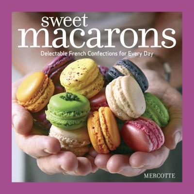 Image for Sweet Macarons: Delectable French Confections for Every Day