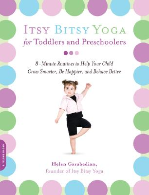 Image for Itsy Bitsy Yoga for Toddlers and Preschoolers: 8-Minute Routines to Help Your Child Grow Smarter, Be Happier, and Behave Better