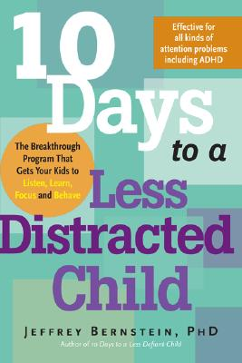 Image for 10 Days to a Less Distracted Child: The Breakthrough Program that Gets Your Kids to Listen, Learn, Focus, and Behave