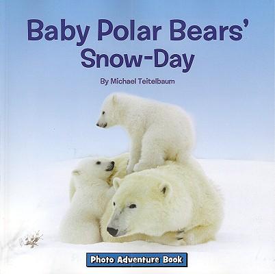 Baby Polar Bears' Snow-Day (Photo Adventure), Teitelbaum, Prof Michael