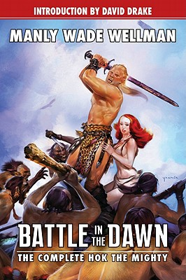 Battle in the Dawn: The Complete Hok the Mighty (Planet Stories), Manly Wade Wellman