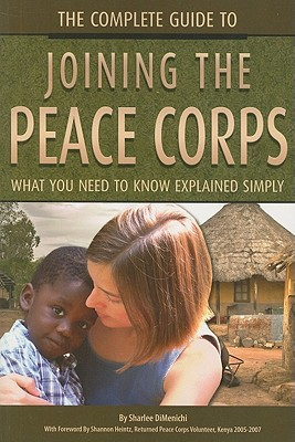 The Complete Guide to Joining the Peace Corps: What You Need to Know Explained Simply, Sharlee DiMenichi