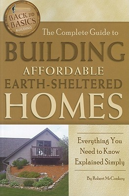 Image for The Complete Guide to Building Affordable Earth-Sheltered Homes: Everything You Need to Know Explained Simply (Back to Basics Building)
