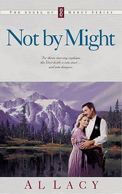 Not by Might (Angel of Mercy Series #8), Al Lacy