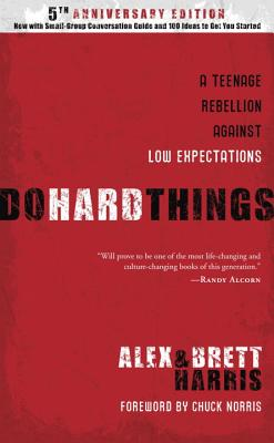 Do Hard Things: A Teenage Rebellion Against Low Expectations, Alex Harris, Brett Harris