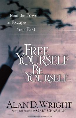 Image for Free Yourself, Be Yourself  Find the Power to Escape Your Past