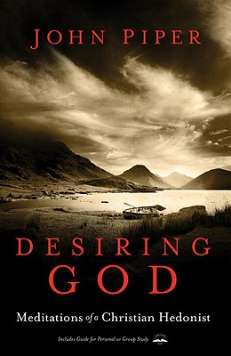 Desiring God, Revised Edition: Meditations of a Christian Hedonist, John Piper