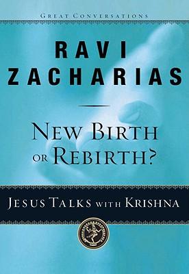 New Birth or Rebirth?: Jesus Talks with Krishna (Great Conversations), Ravi Zacharias