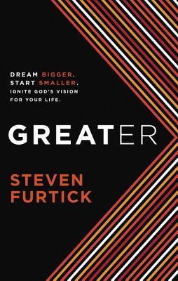 Image for Greater: Dream Bigger. Start Smaller. Ignite God's Vision for Your Life.