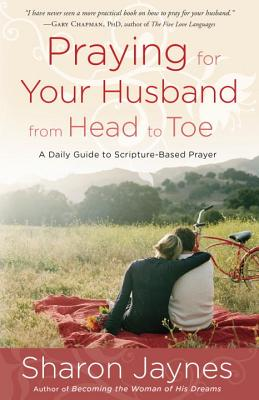Image for Praying for Your Husband from Head to Toe: A Daily Guide to Scripture-Based Prayer