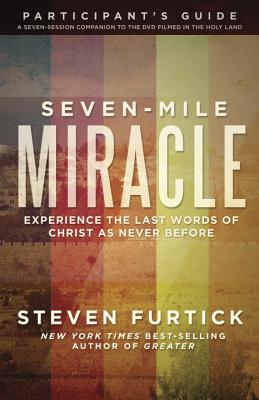 Image for Seven-Mile Miracle Participant's Guide: Experience the Last Words of Christ As Never Before (Seven-m