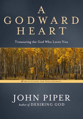 Image for A Godward Heart: Treasuring the God Who Loves You