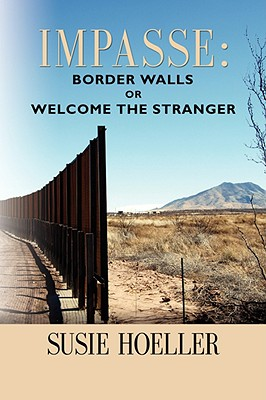 IMPASSE: Border Walls or 'Welcome the Stranger', née Yovic Susie L. Hoeller