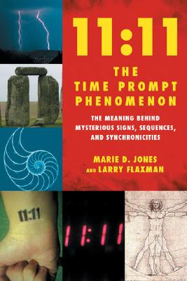11:11 The Time Prompt Phenomenon: The Meaning Behind Mysterious Signs, Sequences, and Synchronicities, Jones, Marie D.; Flaxman, Larry