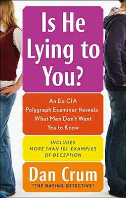 Image for Is He Lying to You?: An Ex-CIA Polygraph Examiner Reveals What Men Don't Want You to Know