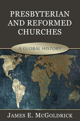Image for Presbyterian and Reformed Churches: A Global History (Signed) From the Library of Morton H. Smith