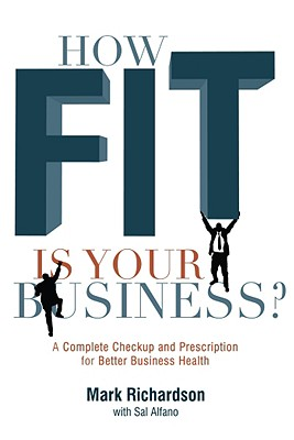 Image for How Fit Is Your Business? : A Complete Checkup And Prescription For Better Business Health
