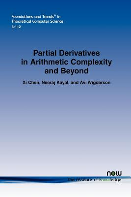 Partial Derivatives in Arithmetic Complexity and Beyond (Foundations and Trends(r) in Theoretical Computer Science), Chen, XI; Kayal, Neeraj; Wigderson, Avi