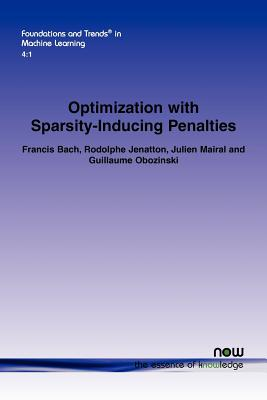 Optimization with Sparsity-Inducing Penalties (Foundations and Trends(r) in Machine Learning), Bach, Francis; Jenatton, Rodolphe; Mairal, Julien