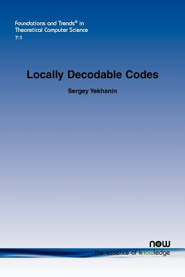 Locally Decodable Codes (Foundations and Trends in Theoretical Computer Science), Yekhanin, Sergey