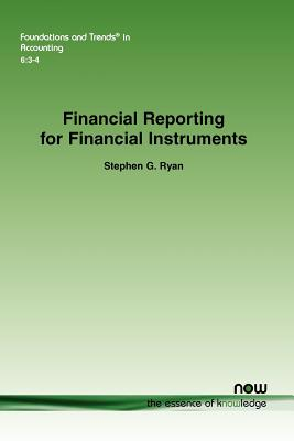 Financial Reporting for Financial Instruments (Foundations and Trends(r) in Accounting), Ryan, Stephen G.