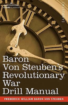 Baron Von Steuben's Revolutionary War Drill Manual, Frederick William Baron von Steuben