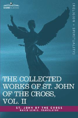 Image for The Collected Works of St. John of the Cross, Volume II: The Dark Night of the Soul, Spiritual Canticle of the Soul and the Bridegroom Christ, the LIV