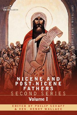 Nicene and Post-Nicene Fathers: Second Series Volume I - Eusebius: Church History, Life of Constantine the Great, Oration in Praise of Constantine, Philip Schaff