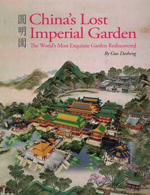 Image for China's Lost Imperial Garden: The World's Most Exquisite Garden Rediscovered