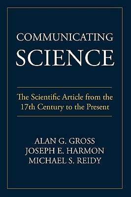 Communicating Science: The Scientific Article from the 17th Century to the Present (Rhetoric of Science and Technology), Gross, Alan G.; Harmon, Joseph E.; Reidy, Michael S.