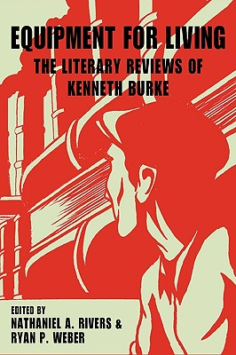 Equipment for Living: The Literary Reviews of Kenneth Burke, Burke, Kenneth