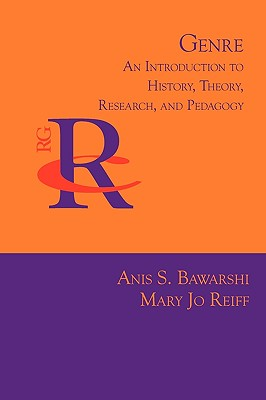 Genre: An Introduction to History, Theory, Research, and Pedagogy (Reference Guides to Rhetoric and Composition), Bawarshi, Anis S.; Reiff, Mary Jo
