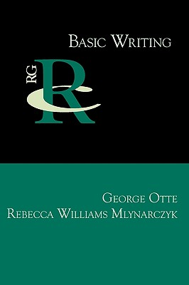 Basic Writing (Reference Guides to Rhetoric and Composition), Otte, George; Mlynarczyk, Rebecca Williams