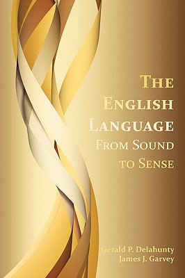 The English Language: From Sound to Sense (Perspectives on Writing), Delahunty, Gerald Patrick; Garvey, James J.