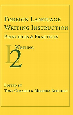 Foreign Language Writing Instruction: Principles and Practices (Second Language Writing)