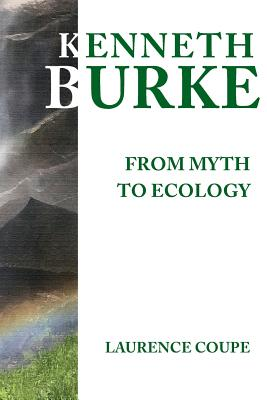 Kenneth Burke: From Myth to Ecology, Coupe, Laurence
