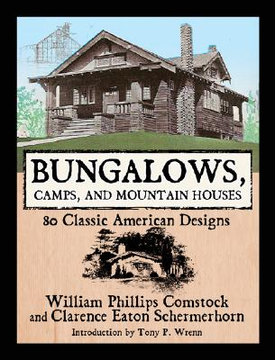 Bungalows, Camps, and Mountain Houses: 80 Classic American Designs, Phillips Comstock, William; Eaton Schermerhorn, Clarence