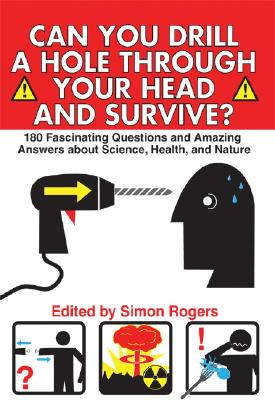Image for Can You Drill a Hole Through Your Head and Survive?: 180 Fascinating Questions and Amazing Answers About Science, Health and Nature