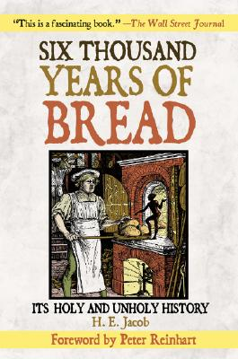 Six Thousand Years of Bread: Its Holy and Unholy History, Jacob, H.E.