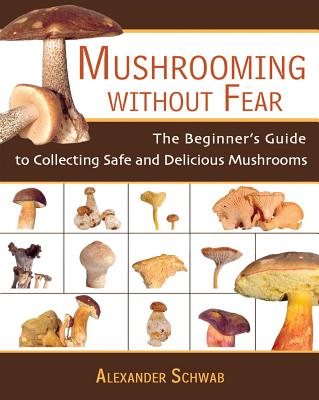 Image for Mushrooming Without Fear: The Beginner's Guide to Collecting Safe and Delicious Mushrooms