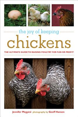The Joy of Keeping Chickens: The Ultimate Guide to Raising Poultry for Fun or Profit (Joy of Series), Megyesi, Jennifer