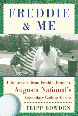Image for Freddie & Me: Life Lessons from Freddie Bennett, Augusta National's Legendary Caddy Master
