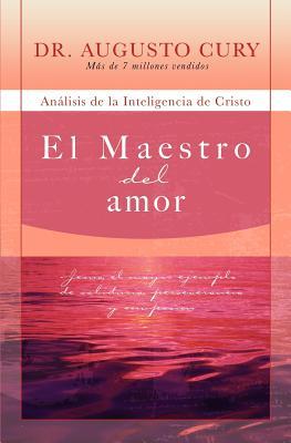 El Maestro del amor: Jes�s, el ejemplo m�s grande de sabidur�a, perseverancia y compasi�n (Analisis de la Inteligencia de Cristo) (Spanish Edition), Cury, Augusto