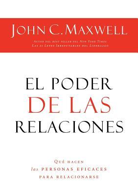 El poder de las relaciones: Lo que distingue a la gente altamente efectiva (Spanish Edition), Maxwell, John C.