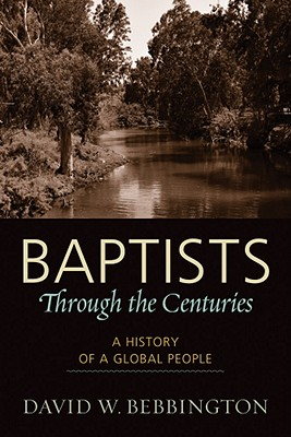 Baptists through the Centuries: A History of a Global People, David W. Bebbington