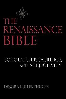 Image for The Renaissance Bible: Scholarship, Sacrifice, and Subjectivity
