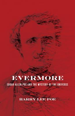 EVERMORE: EDGAR ALLAN POE AND THE MYSTERY OF THE UNIVERSE, POE, HARRY LEE