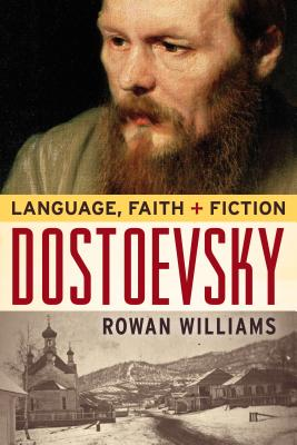 Dostoevsky: Language, Faith, and Fiction (Making of the Christian Imagination), Rowan Williams