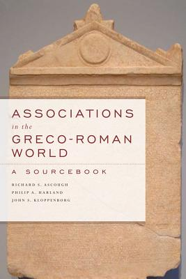 Associations in the Greco-Roman World: A Sourcebook, Ascough, Richard S.; Harland, Philip A.; Kloppenborg, John S.