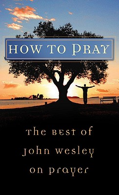 Image for How to Pray: The Best of John Wesley on Prayer (VALUE BOOKS)